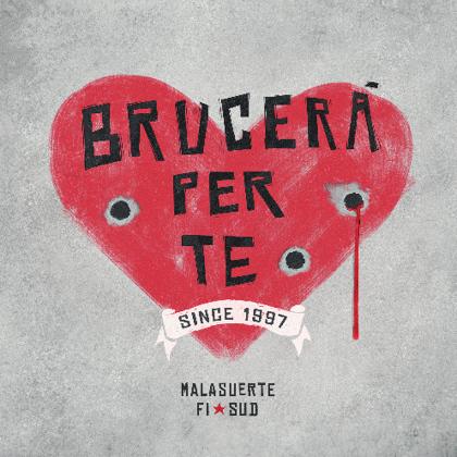 http://www.abuzzsupreme.it/wp-content/uploads/2018/01/Malasuerte-FI-SUD-Brucerò-per-te-SITO.jpg